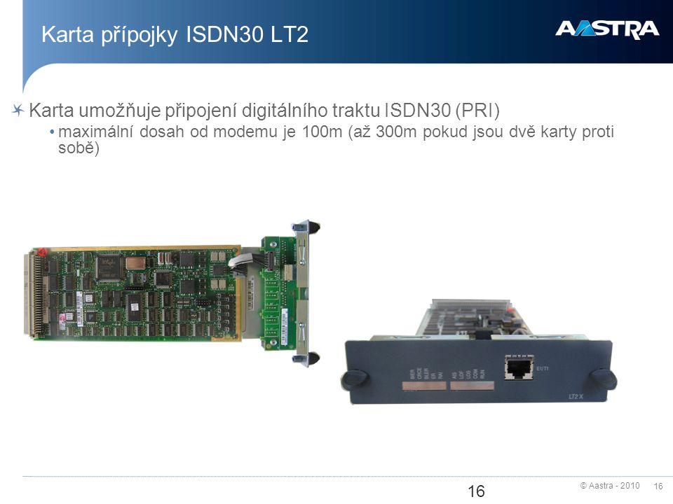 © Aastra - 2010 16 Karta přípojky ISDN30 LT2 Karta umožňuje připojení digitálního traktu ISDN30 (PRI) maximální dosah od modemu je 100m (až 300m pokud