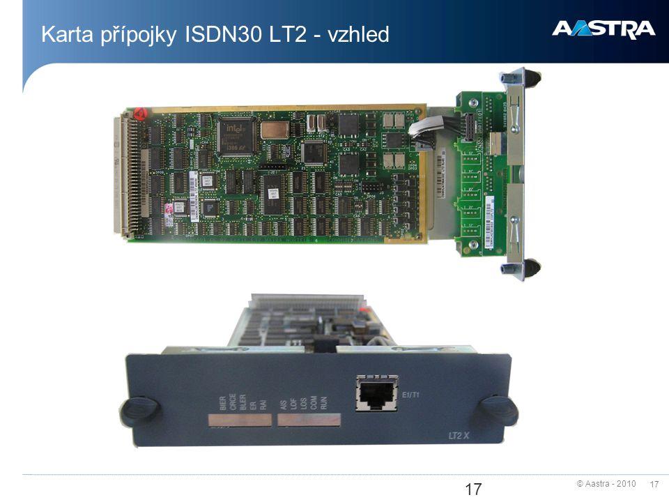 © Aastra - 2010 17 Karta přípojky ISDN30 LT2 - vzhled 17