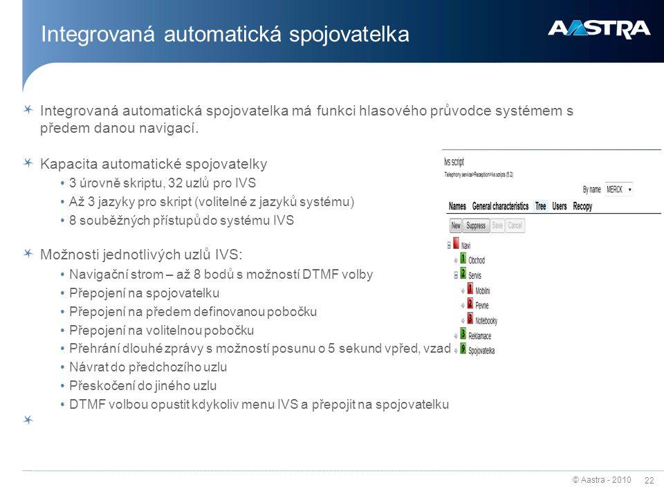 © Aastra - 2010 22 Integrovaná automatická spojovatelka Integrovaná automatická spojovatelka má funkci hlasového průvodce systémem s předem danou navi