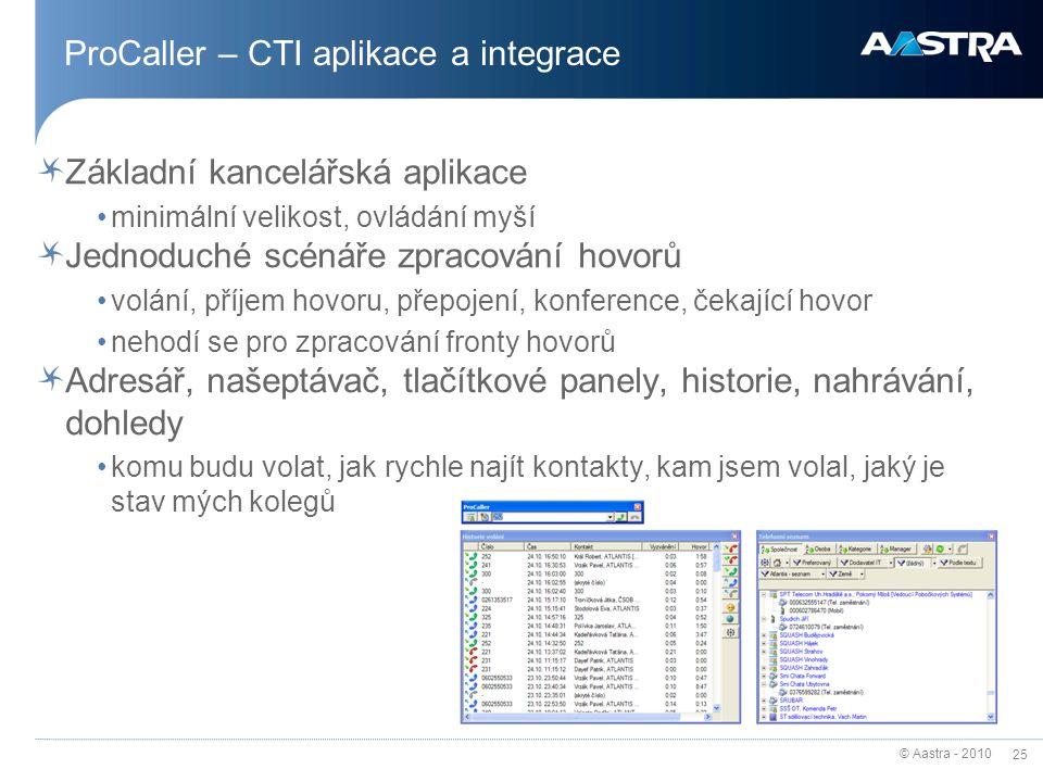 © Aastra - 2010 25 ProCaller – CTI aplikace a integrace Základní kancelářská aplikace minimální velikost, ovládání myší Jednoduché scénáře zpracování