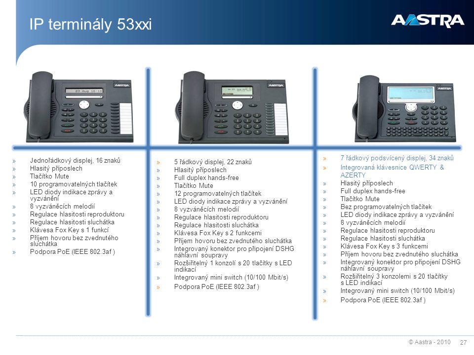 © Aastra - 2010 27 IP terminály 53xxi »Jednořádkový displej, 16 znaků »Hlasitý příposlech »Tlačítko Mute »10 programovatelných tlačítek »LED diody ind