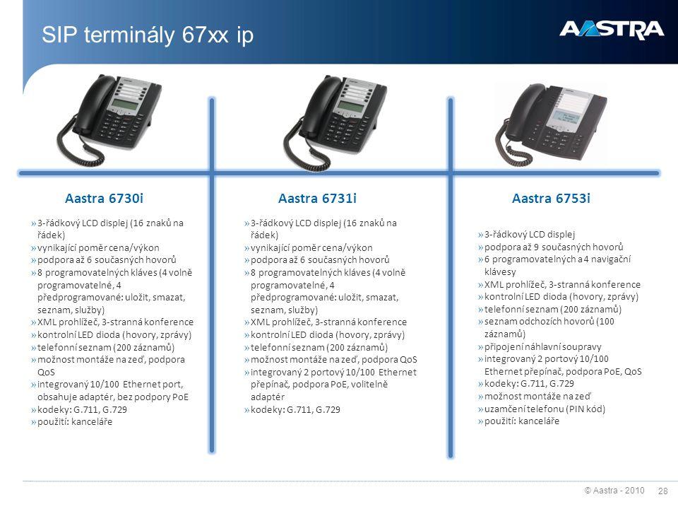 © Aastra - 2010 28 SIP terminály 67xx ip Aastra 6730i » 3-řádkový LCD displej (16 znaků na řádek) » vynikající poměr cena/výkon » podpora až 6 současn