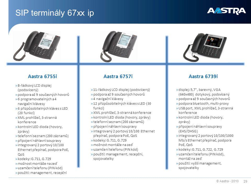 © Aastra - 2010 29 SIP terminály 67xx ip Aastra 6755i » 8-řádkový LCD displej (podsvícený) » podpora až 9 současných hovorů » 6 programovatelných a 4