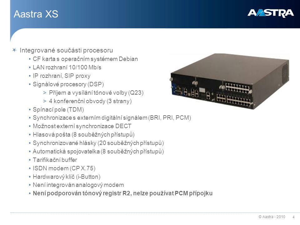 © Aastra - 2010 4 Aastra XS Integrované součásti procesoru CF karta s operačním systémem Debian LAN rozhraní 10/100 Mb/s IP rozhraní, SIP proxy Signál