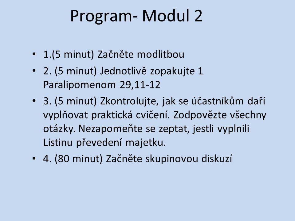 Program- Modul 2 1.(5 minut) Začněte modlitbou 2. (5 minut) Jednotlivě zopakujte 1 Paralipomenom 29,11-12 3. (5 minut) Zkontrolujte, jak se účastníkům