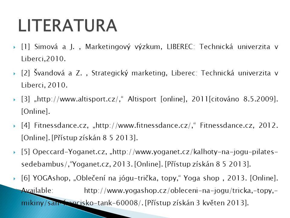  [1] Simová a J., Marketingový výzkum, LIBEREC: Technická univerzita v Liberci,2010.  [2] Švandová a Z., Strategický marketing, Liberec: Technická u