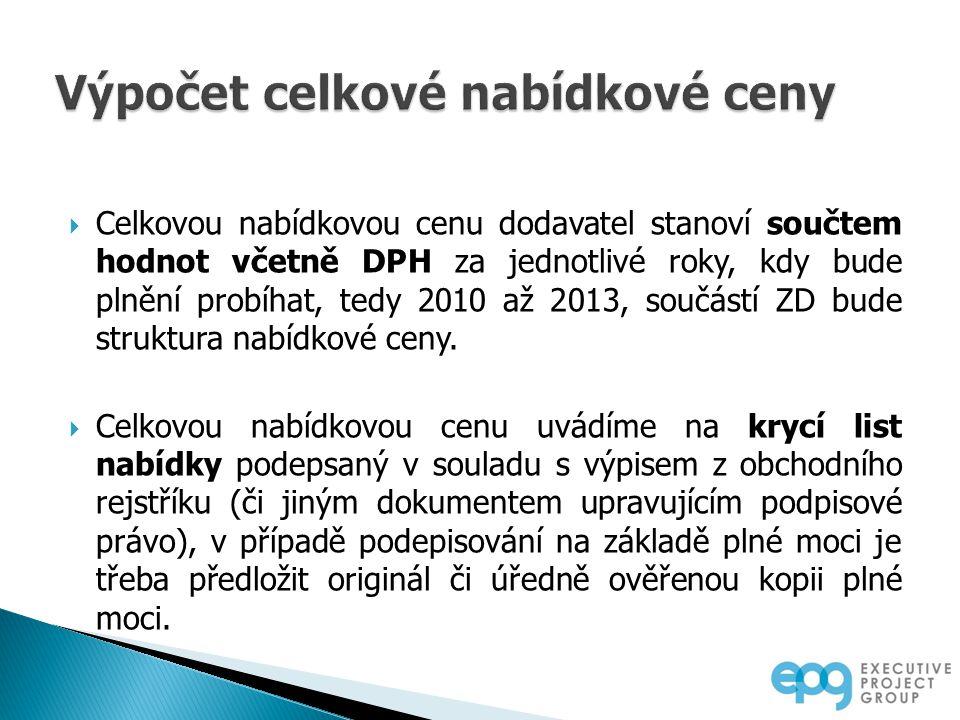 Celkovou nabídkovou cenu dodavatel stanoví součtem hodnot včetně DPH za jednotlivé roky, kdy bude plnění probíhat, tedy 2010 až 2013, součástí ZD bude struktura nabídkové ceny.