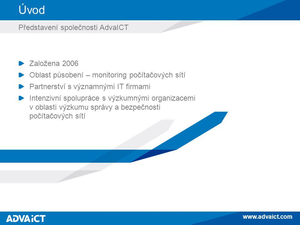 www.advaict.com Úvod Představení společnosti AdvaICT Založena 2006 Oblast působení – monitoring počítačových sítí Partnerství s významnými IT firmami Intenzivní spolupráce s výzkumnými organizacemi v oblasti výzkumu správy a bezpečnosti počítačových sítí
