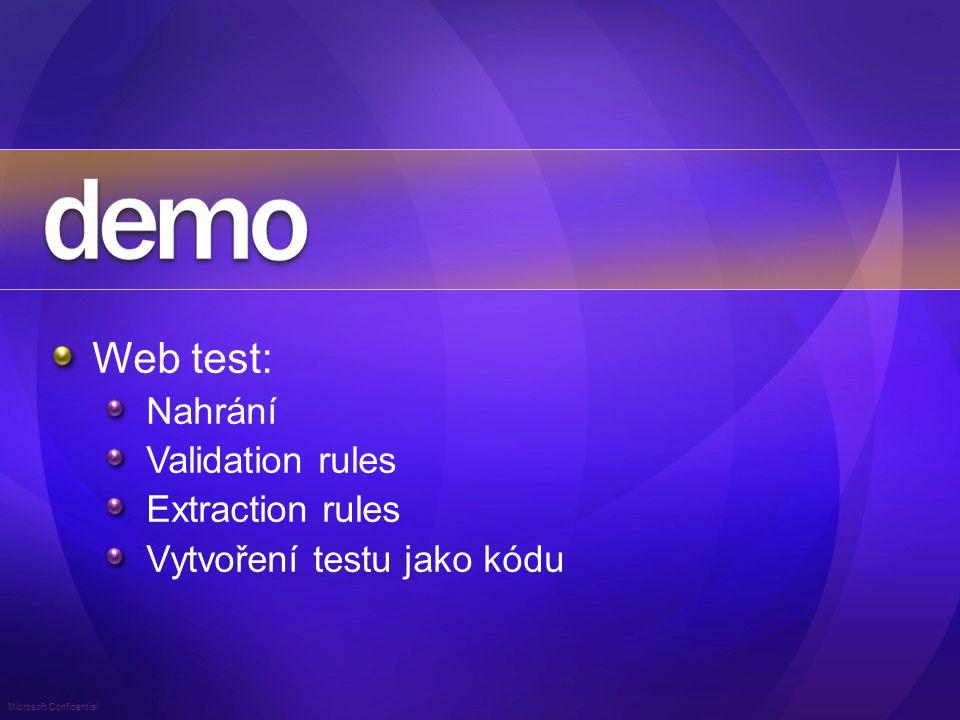 Microsoft Confidential Web test: Nahrání Validation rules Extraction rules Vytvoření testu jako kódu