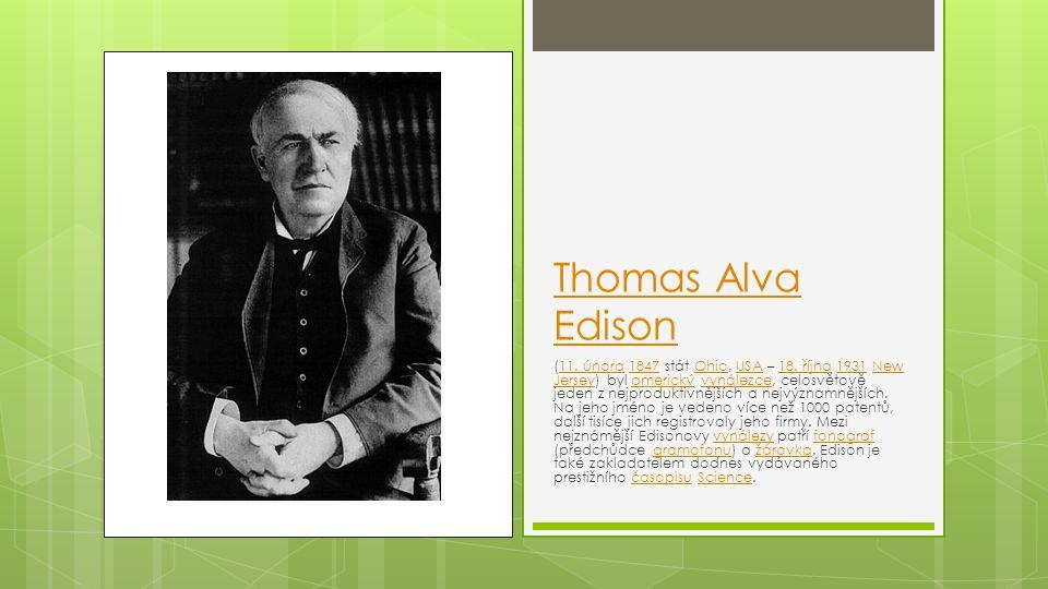 Thomas Alva Edison (11. února 1847 stát Ohio, USA – 18. října 1931 New Jersey) byl americký vynálezce, celosvětově jeden z nejproduktivnějších a nejvý