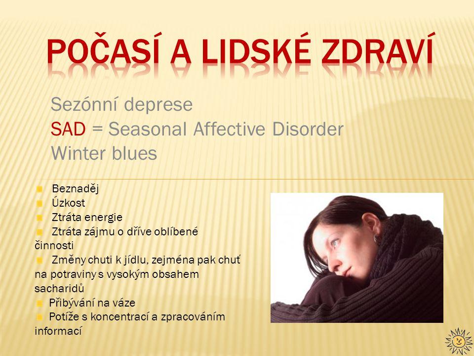 Sezónní deprese SAD = Seasonal Affective Disorder Winter blues Beznaděj Úzkost Ztráta energie Ztráta zájmu o dříve oblíbené činnosti Změny chuti k jídlu, zejména pak chuť na potraviny s vysokým obsahem sacharidů Přibývání na váze Potíže s koncentrací a zpracováním informací