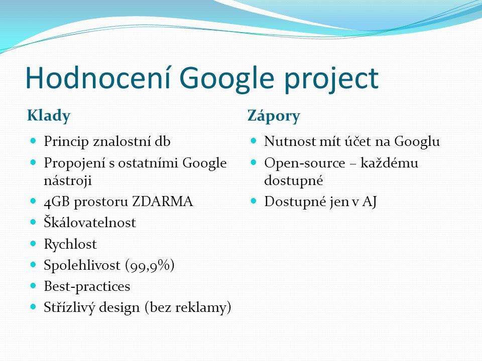 Hodnocení Google project Klady Zápory Princip znalostní db Propojení s ostatními Google nástroji 4GB prostoru ZDARMA Škálovatelnost Rychlost Spolehliv