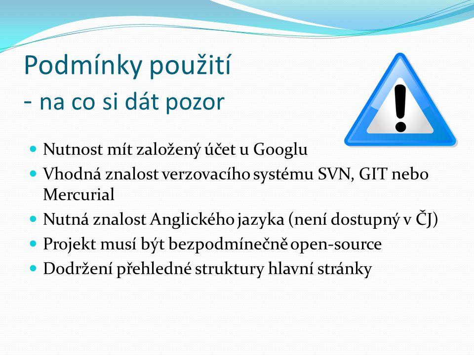 Podmínky použití - na co si dát pozor Nutnost mít založený účet u Googlu Vhodná znalost verzovacího systému SVN, GIT nebo Mercurial Nutná znalost Angl