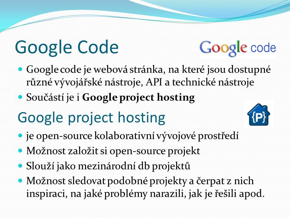 Google Code Google code je webová stránka, na které jsou dostupné různé vývojářské nástroje, API a technické nástroje Součástí je i Google project hos