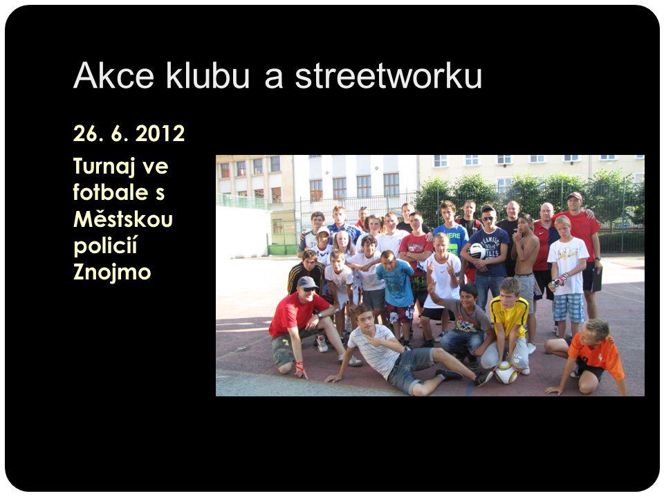 Akce klubu a streetworku 26. 6. 2012 Turnaj ve fotbale s Městskou policií Znojmo