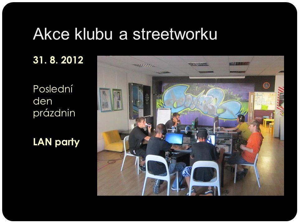 Akce klubu a streetworku 31. 8. 2012 Poslední den prázdnin LAN party