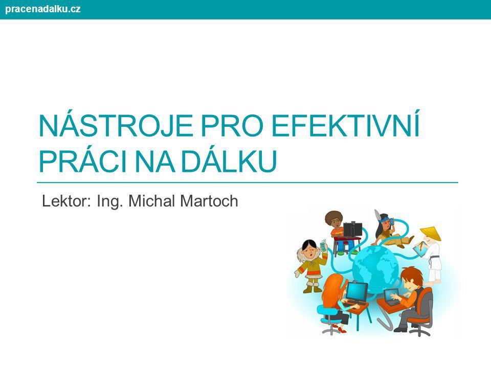 NÁSTROJE PRO EFEKTIVNÍ PRÁCI NA DÁLKU Lektor: Ing. Michal Martoch pracenadalku.cz