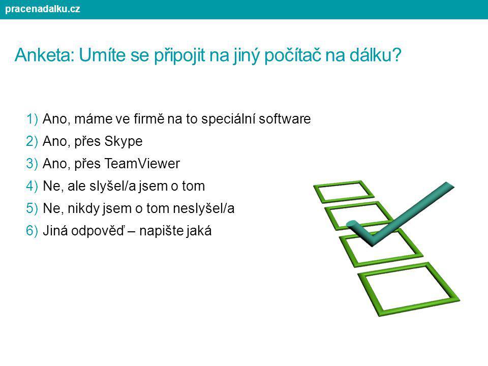 Anketa: Umíte se připojit na jiný počítač na dálku? 1)Ano, máme ve firmě na to speciální software 2)Ano, přes Skype 3)Ano, přes TeamViewer 4)Ne, ale s