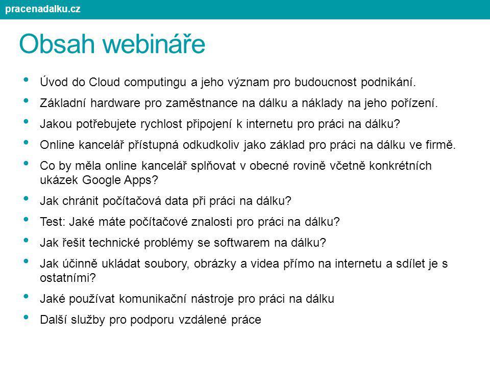 Obsah webináře Úvod do Cloud computingu a jeho význam pro budoucnost podnikání. Základní hardware pro zaměstnance na dálku a náklady na jeho pořízení.