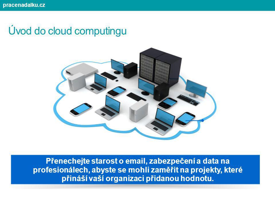 Úvod do cloud computingu Přenechejte starost o email, zabezpečení a data na profesionálech, abyste se mohli zaměřit na projekty, které přináší vaší or