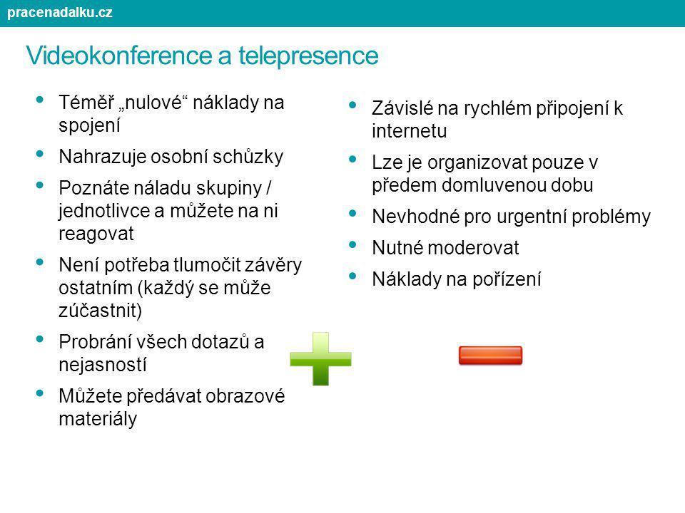 """Videokonference a telepresence Téměř """"nulové"""" náklady na spojení Nahrazuje osobní schůzky Poznáte náladu skupiny / jednotlivce a můžete na ni reagovat"""