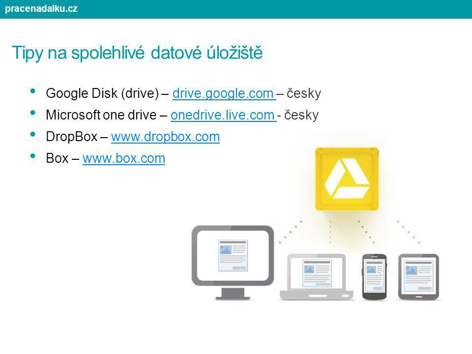 Tipy na spolehlivé datové úložiště Google Disk (drive) – drive.google.com – česky Microsoft one drive – onedrive.live.com - česky DropBox – www.dropbo
