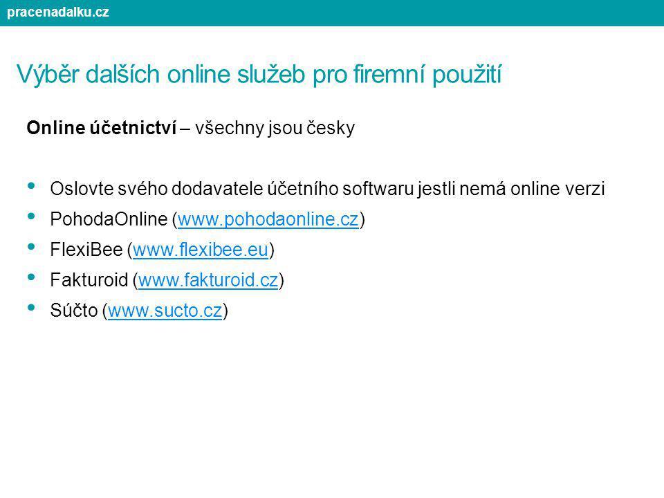 Výběr dalších online služeb pro firemní použití Online účetnictví – všechny jsou česky Oslovte svého dodavatele účetního softwaru jestli nemá online v