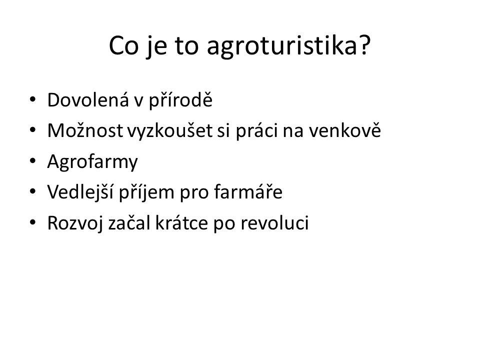 Co je to agroturistika? Dovolená v přírodě Možnost vyzkoušet si práci na venkově Agrofarmy Vedlejší příjem pro farmáře Rozvoj začal krátce po revoluci