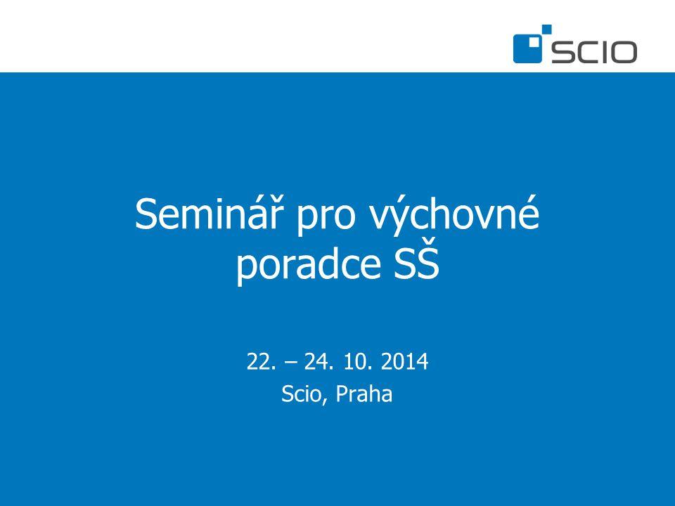 Seminář pro výchovné poradce SŠ 22. – 24. 10. 2014 Scio, Praha