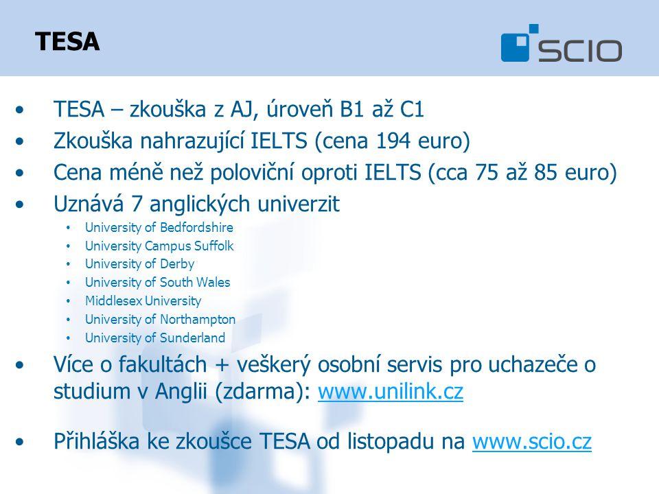TESA TESA – zkouška z AJ, úroveň B1 až C1 Zkouška nahrazující IELTS (cena 194 euro) Cena méně než poloviční oproti IELTS (cca 75 až 85 euro) Uznává 7