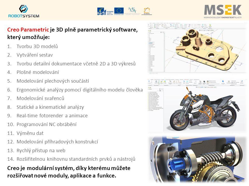 Creo Parametric je 3D plně parametrický software, který umožňuje: 1.Tvorbu 3D modelů 2.Vytváření sestav 3.Tvorbu detailní dokumentace včetně 2D a 3D výkresů 4.Plošné modelování 5.Modelování plechových součástí 6.Ergonomické analýzy pomocí digitálního modelu člověka 7.Modelování svařenců 8.Statické a kinematické analýzy 9.Real-time fotorender a animace 10.Programování NC obrábění 11.Výměnu dat 12.Modelování příhradových konstrukcí 13.Rychlý přístup na web 14.Rozšiřitelnou knihovnu standardních prvků a nástrojů Creo je modulární systém, díky kterému můžete rozšiřovat nové moduly, aplikace a funkce.