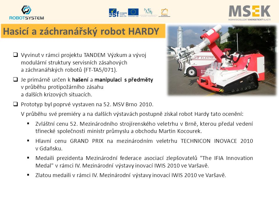  Vyvinut v rámci projektu TANDEM Výzkum a vývoj modulární struktury servisních zásahových a záchranářských robotů (FT-TA5/071).  Je primárně určen k