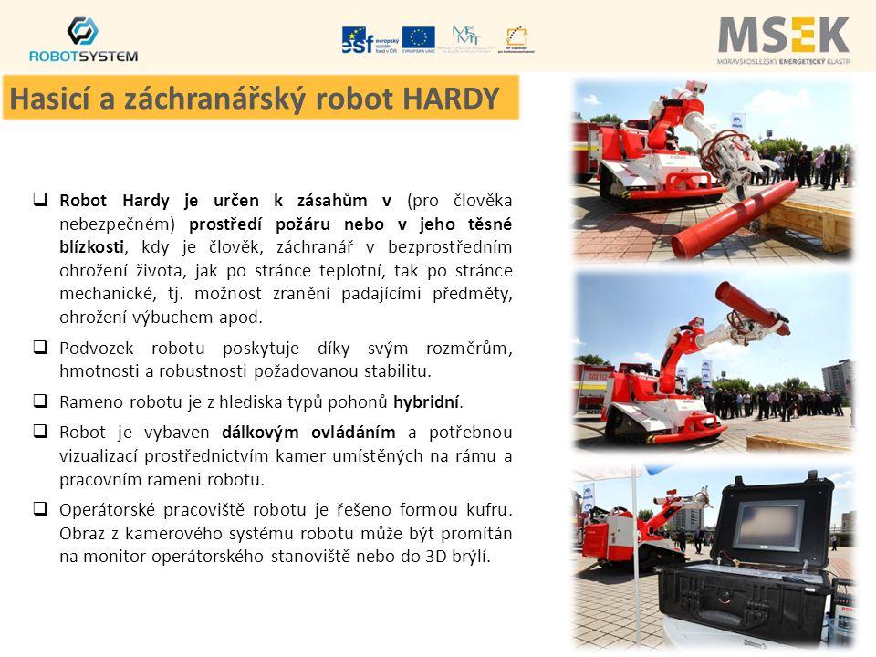  Robot Hardy je určen k zásahům v (pro člověka nebezpečném) prostředí požáru nebo v jeho těsné blízkosti, kdy je člověk, záchranář v bezprostředním o