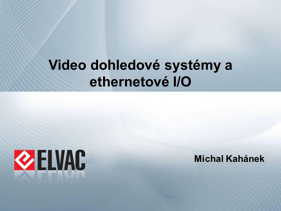 Video dohledové systémy a ethernetové I/O Michal Kahánek