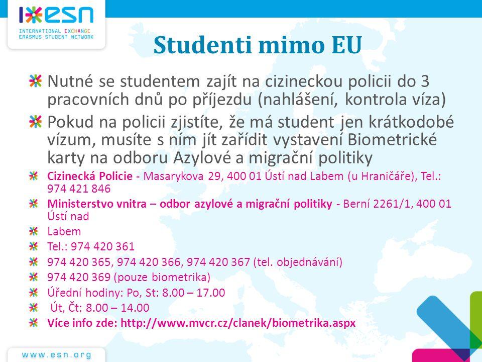 Studenti mimo EU Nutné se studentem zajít na cizineckou policii do 3 pracovních dnů po příjezdu (nahlášení, kontrola víza) Pokud na policii zjistíte,