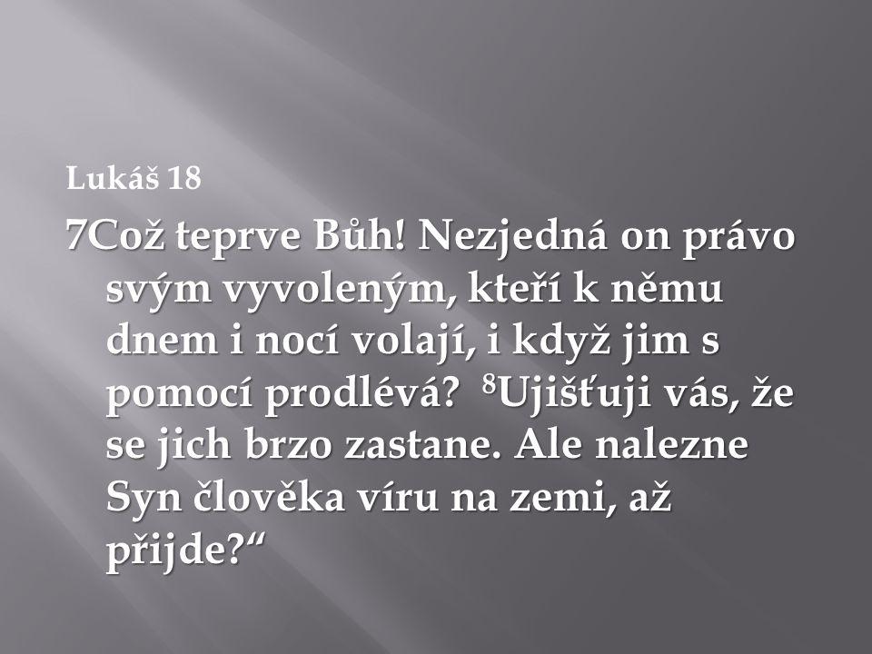 Lukáš 18 7Což teprve Bůh.