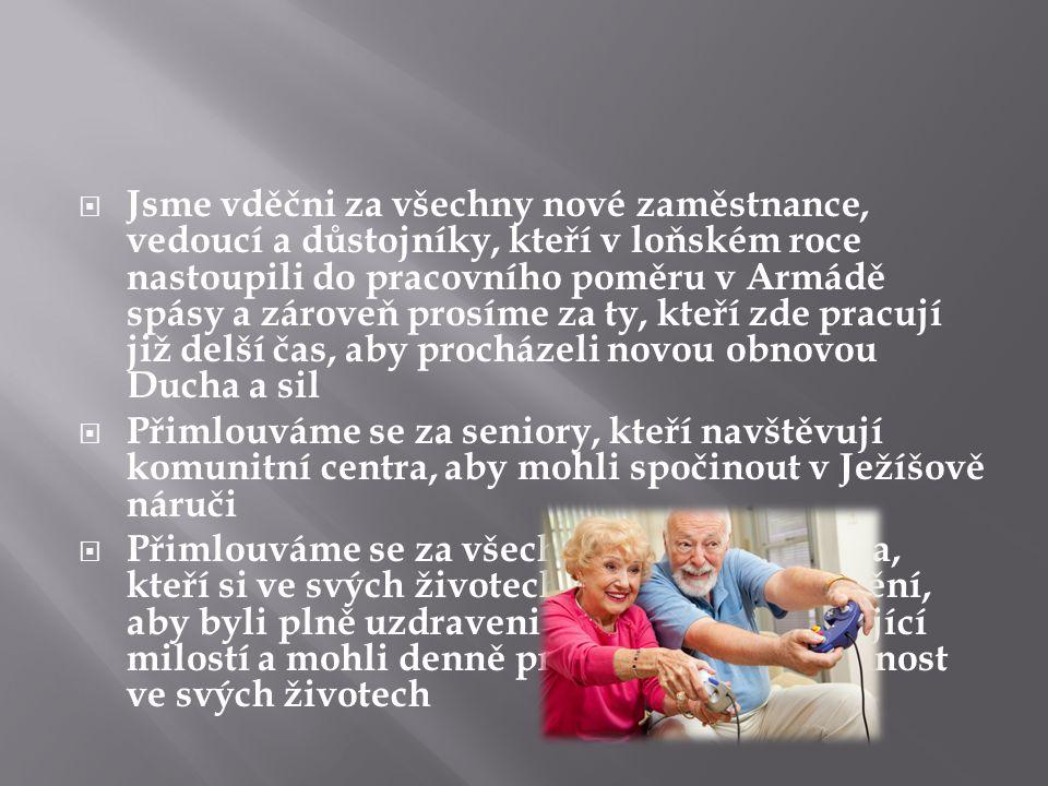  Prosíme za růst sboru Armády spásy v Ostravě, aby zde noví lidem mohli nalézt duchovní domov a naději v Pánu Ježíši  Za dobrou spolupráci mezi jednotlivými středisky