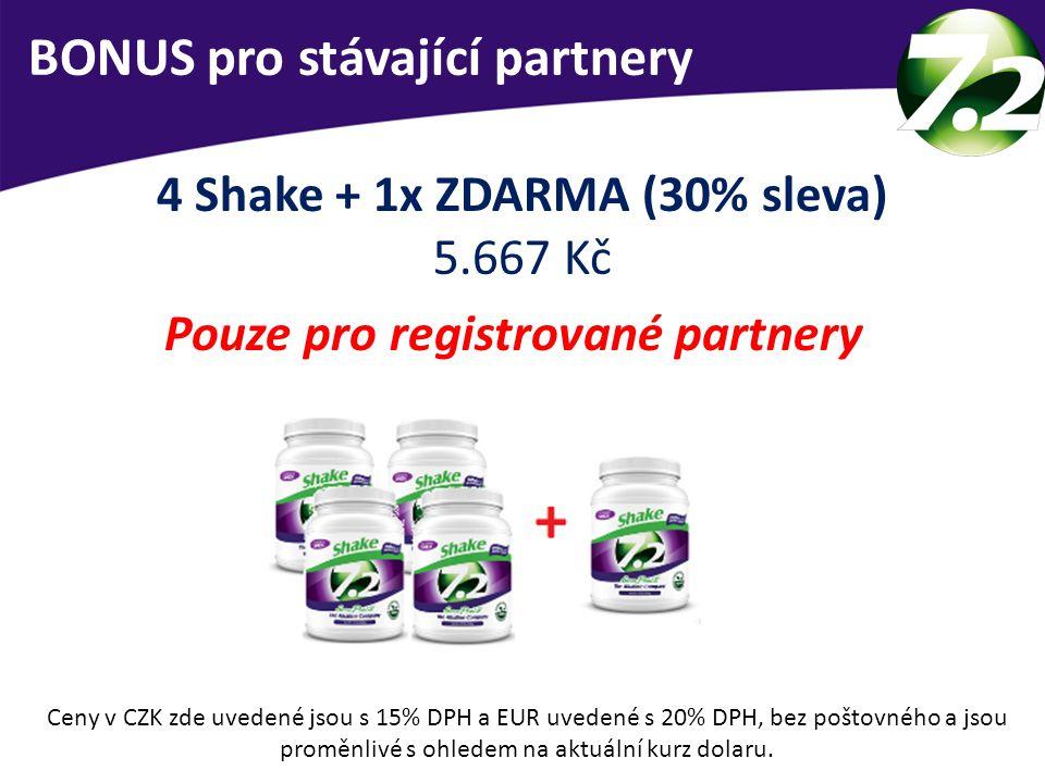 BONUS pro stávající partnery 4 Shake + 1x ZDARMA (30% sleva) 5.667 Kč Pouze pro registrované partnery Ceny v CZK zde uvedené jsou s 15% DPH a EUR uved