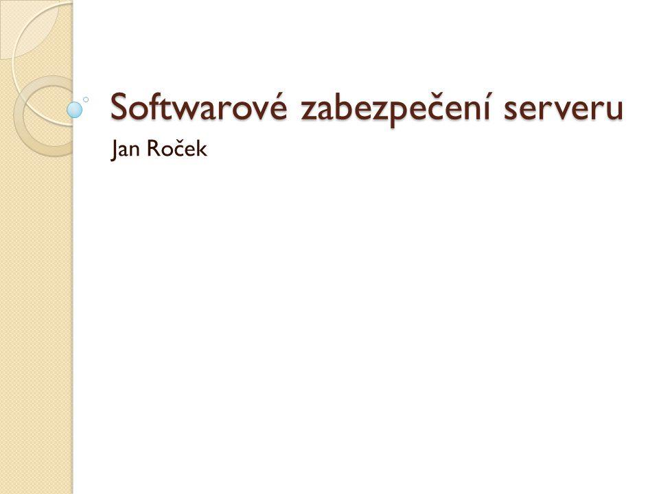 Softwarové zabezpečení serveru Jan Roček