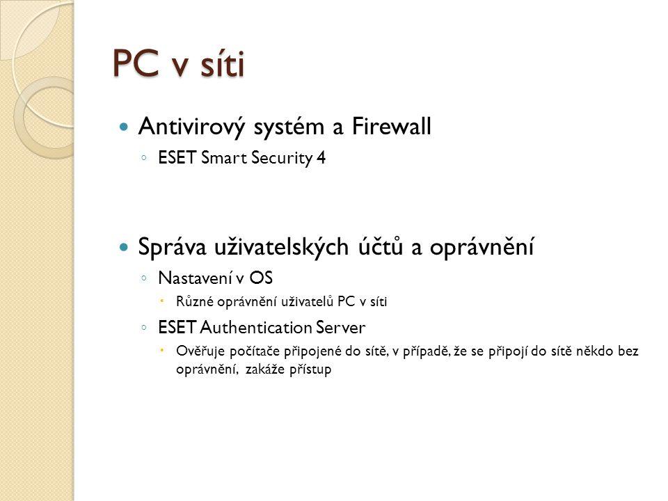 PC v síti Antivirový systém a Firewall ◦ ESET Smart Security 4 Správa uživatelských účtů a oprávnění ◦ Nastavení v OS  Různé oprávnění uživatelů PC v síti ◦ ESET Authentication Server  Ověřuje počítače připojené do sítě, v případě, že se připojí do sítě někdo bez oprávnění, zakáže přístup