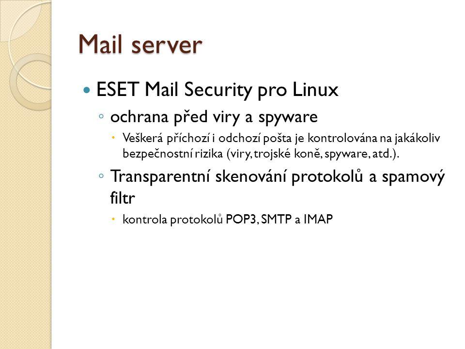 Mail server ESET Mail Security pro Linux ◦ ochrana před viry a spyware  Veškerá příchozí i odchozí pošta je kontrolována na jakákoliv bezpečnostní rizika (viry, trojské koně, spyware, atd.).