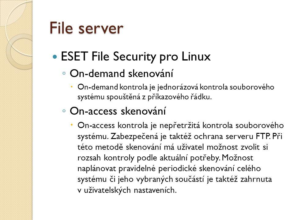 File server ESET File Security pro Linux ◦ On-demand skenování  On-demand kontrola je jednorázová kontrola souborového systému spouštěná z příkazového řádku.