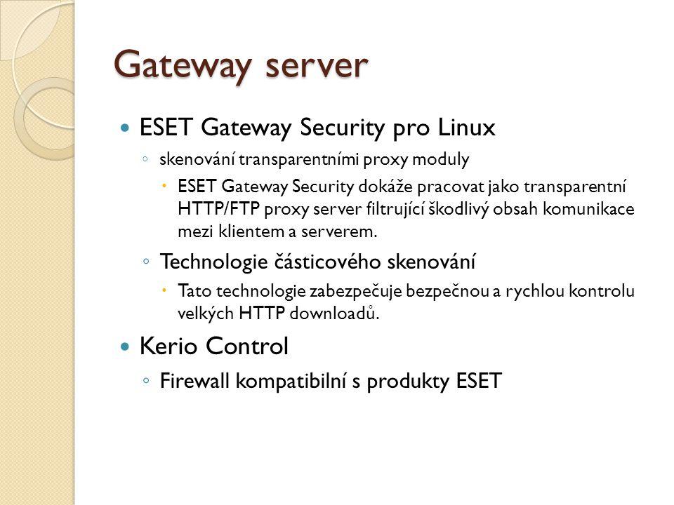 Gateway server ESET Gateway Security pro Linux ◦ skenování transparentními proxy moduly  ESET Gateway Security dokáže pracovat jako transparentní HTTP/FTP proxy server filtrující škodlivý obsah komunikace mezi klientem a serverem.