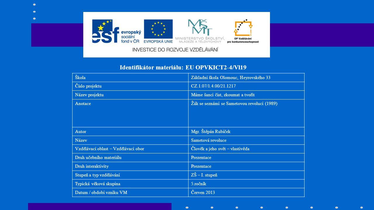 Identifikátor materiálu: EU OPVKICT2-4/Vl19 ŠkolaZákladní škola Olomouc, Heyrovského 33 Číslo projektuCZ.1.07/1.4.00/21.1217 Název projektuMáme šanci