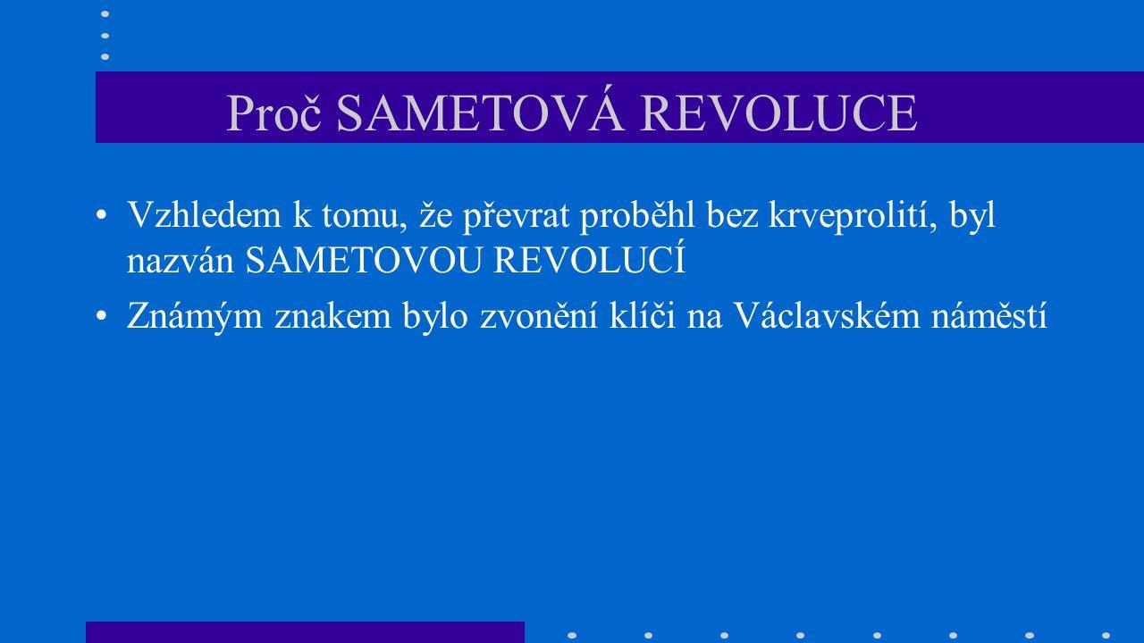Proč SAMETOVÁ REVOLUCE Vzhledem k tomu, že převrat proběhl bez krveprolití, byl nazván SAMETOVOU REVOLUCÍ Známým znakem bylo zvonění klíči na Václavsk
