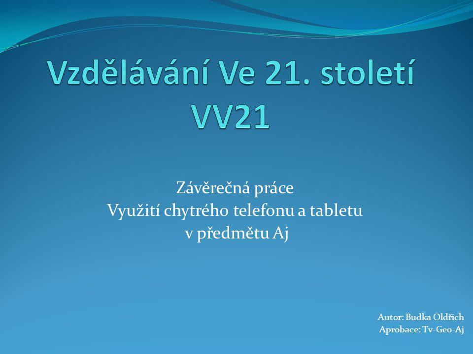 Závěrečná práce Využití chytrého telefonu a tabletu v předmětu Aj Autor: Budka Oldřich Aprobace: Tv-Geo-Aj