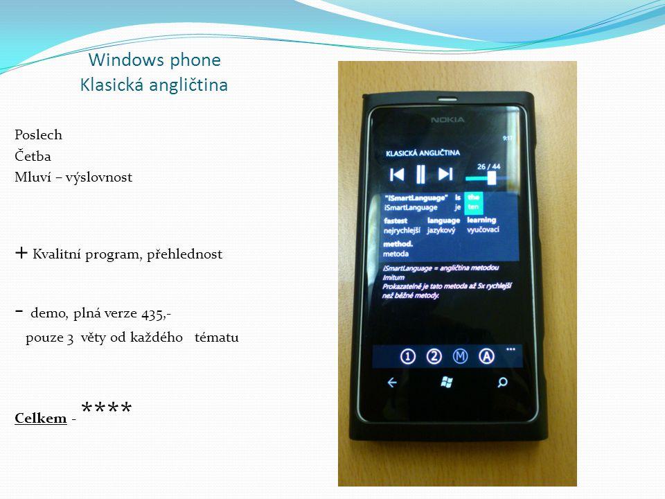 Windows phone Klasická angličtina Poslech Četba Mluví – výslovnost + Kvalitní program, přehlednost - demo, plná verze 435,- pouze 3 věty od každého tématu Celkem - ****