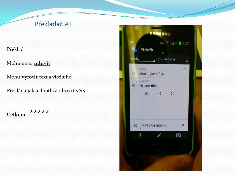 Překladač AJ Překlad Mohu na to mluvit Mohu vyfotit text a vložit ho Překládá jak jednotlivá slova i věty Celkem - *****