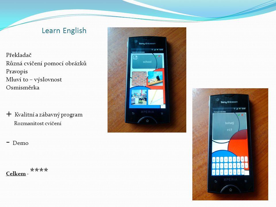 Learn English Překladač Různá cvičení pomocí obrázků Pravopis Mluví to – výslovnost Osmisměrka + Kvalitní a zábavný program Rozmanitost cvičení - Demo Celkem - ****