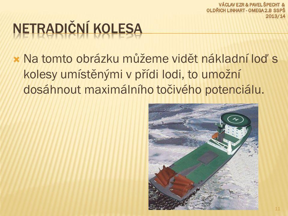 Na tomto obrázku můžeme vidět nákladní loď s kolesy umístěnými v přídi lodi, to umožní dosáhnout maximálního točivého potenciálu. 11